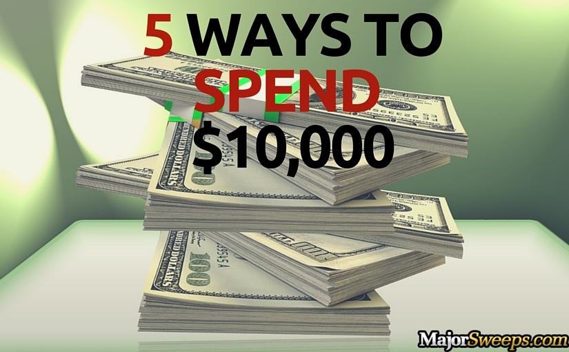 5 Ways To Spend $10,000