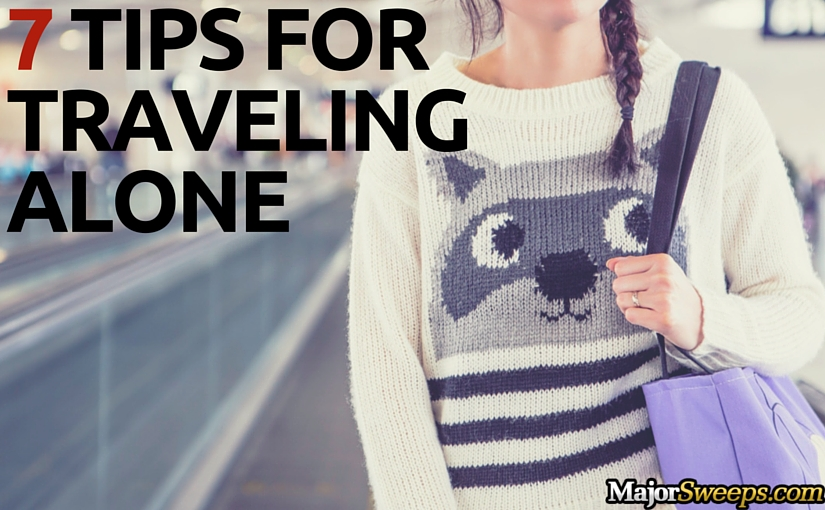 tips for traveling alone solo travel majorsweeps blog