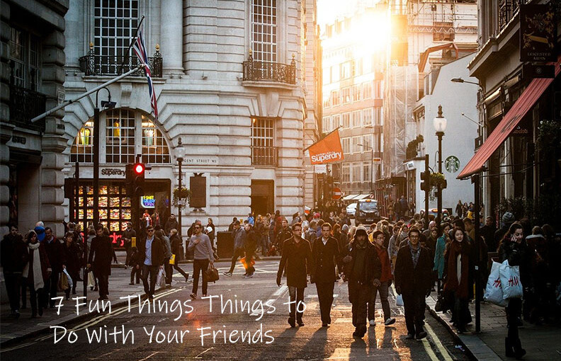 7 Fun Things to Do With Your Friends: