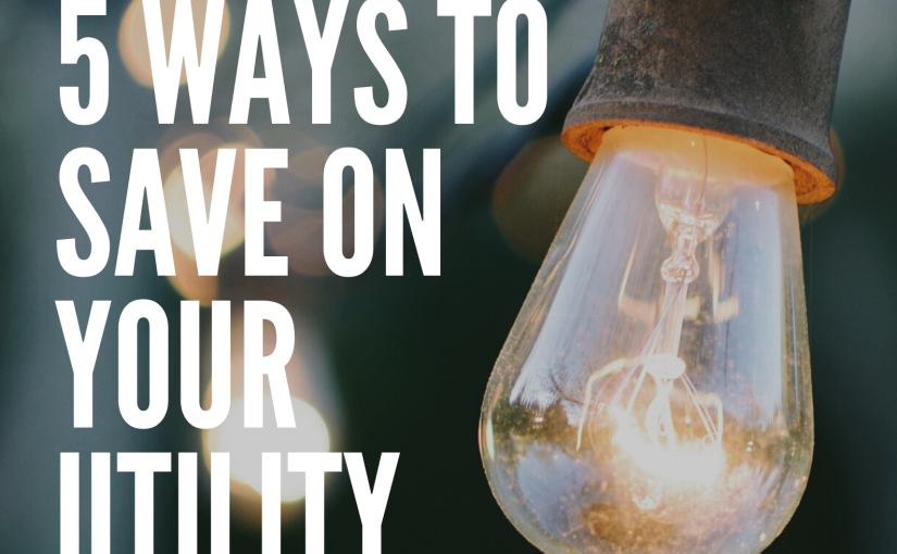 Top 5 Ways To Save On Your Utility Bills