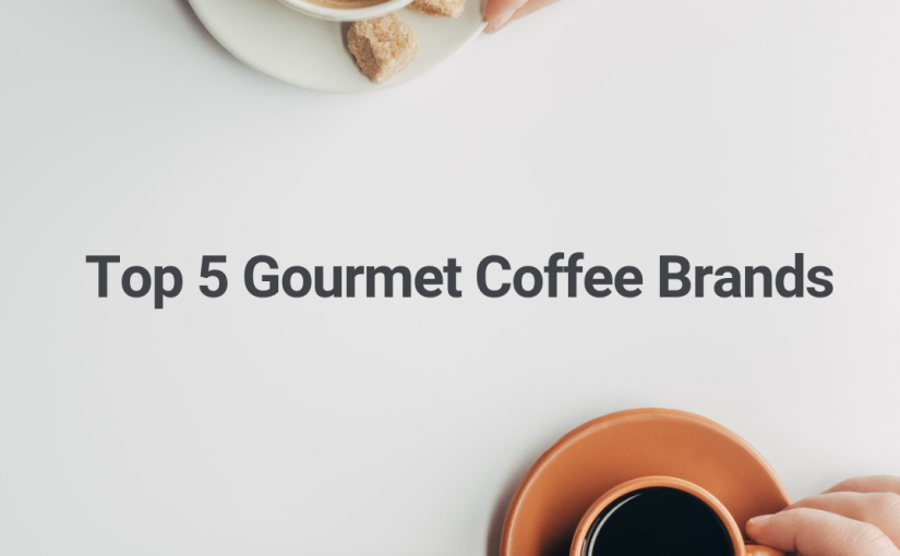 Top 5 Gourmet Coffee Brands