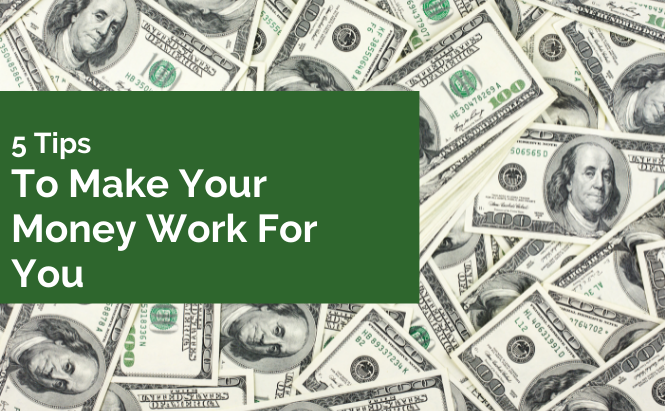 5 Tips to Make Your Money Work for You