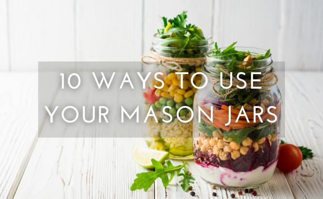 10 Ways to Use Your Mason Jars