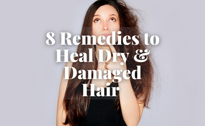 8 Remedies to Heal Dry and Damaged Hair